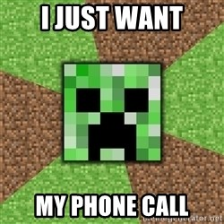 Minecraft Creeper - i just want my phone call