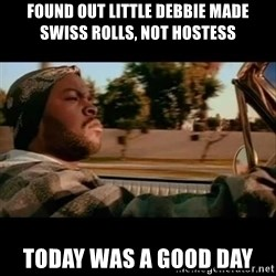 Ice Cube- Today was a Good day - Found out Little Debbie made Swiss Rolls, not Hostess Today was a good day