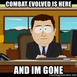 Aand Its Gone - combat evolved is here and im gone