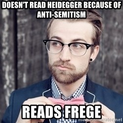 Scumbag Analytic Philosopher - doesn't read heidegger because of anti-semitism reads frege