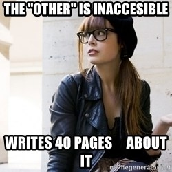 """Scumbag Continental Philosopher - the """"other"""" is inaccesible writes 40 pages     about it"""