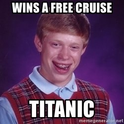 Bad Luck Brian - wins a free cruise titanic