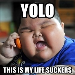 Fat Asian Kid - yolo this is my life suckers