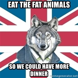 Sir Courage Wolf Esquire - eat the fat animals so we could have more dinner