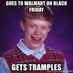 Bad Luck Brian - goes to walmart on black friday gets tramples