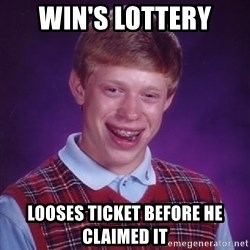 Bad Luck Brian - win's lottery looses ticket before he claimed it