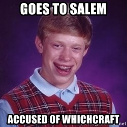 Bad Luck Brian - goes to salem accused of whichcraft