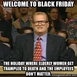 DrewCarey - Welcome to black friday tHE HOLIDAY Where elderly women get trampled to death and the employees don't matter.