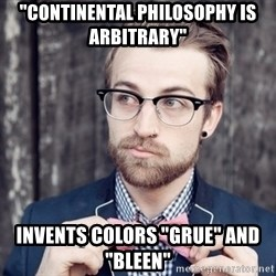 """Scumbag Analytic Philosopher - """"continental philosophy is arbitrary"""" invents colors """"grue"""" and """"bleen"""""""