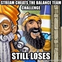 aoeotrollface - stream cheats the balance team challenge still loses
