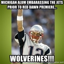 tom brady - michigan alum embarassing the jets prior to red dawn premiere... wolverines!!!
