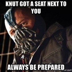 Only then you have my permission to die - Knut got a seat next to you always be prepared