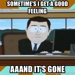 And it's gone - sometime's i get a good feeling aaand it's gone