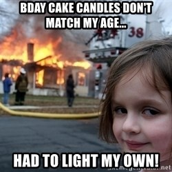 Disaster Girl - bday cake candles don't match my age... had to light my own!