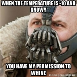Bane - When the temperature is -10 and snowy you have my permission to whine