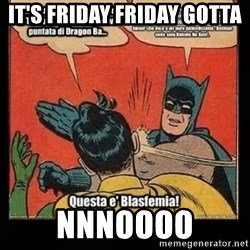 Batman Slap Robin Blasphemy - IT'S FRIDAY FRIDAY GOTTA  NNNOOOO