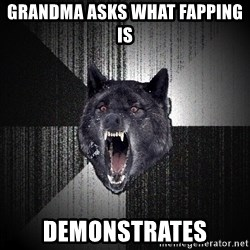 Insanity Wolf - grandma asks what fapping is demonstrates