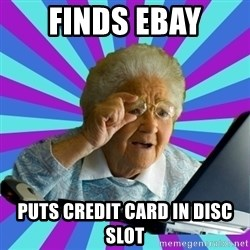 old lady - FINDS EBAY PUTS CREDIT CARD IN DISC SLOT
