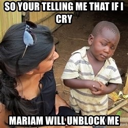 Skeptical African Child - SO YOUR TELLING ME THAT IF I CRY MARIAM WILL UNBLOCK ME