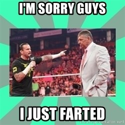 CM Punk Apologize! - I'M SORRY GUYS I JUST FARTED