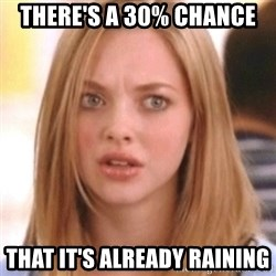 OMG KAREN - There's a 30% chance that it's already raining