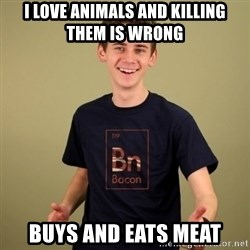 carnist - i LOVE ANIMALS AND KILLING THEM IS WRONG BUYS AND EATS MEAT