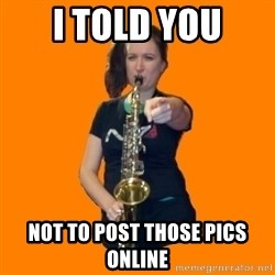 SaxGirl - I TOLD YOU NOT TO POST THOSE PICS ONLINE