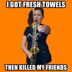 SaxGirl - I Got Fresh Towels  Then Killed My Friends
