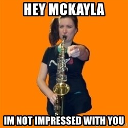 SaxGirl - Hey MCKAYLA IM NOT IMPRESSED WITH YOU