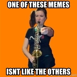 SaxGirl - one of these memes isnt like the others