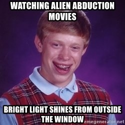 Bad Luck Brian - watching alien abduction movies bright light shines from outside the window