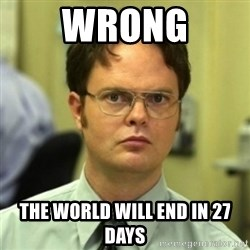 wrong meme - WRONG The world will end in 27 days