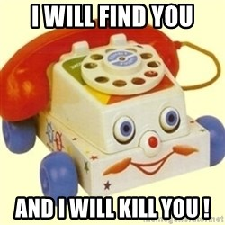 Sinister Phone - I will find you and i will kill you !