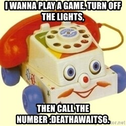 Sinister Phone - i wanna play a game. turn off the lights, then call the number :deathawaits6.