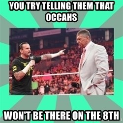 CM Punk Apologize! - YOU TRY TELLING THEM THAT OCCAHS WON'T BE THERE ON THE 8TH