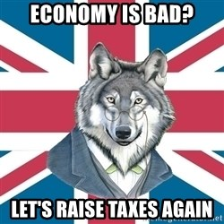 Sir Courage Wolf Esquire - Economy is bad? Let's raise taxes again