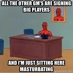 Spiderman Desk - all the other gm's are signing big players and i'm just sitting here masturbating