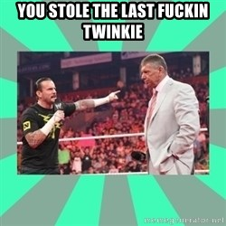 CM Punk Apologize! - YOU STOLE THE LAST FUCKIN TWINKIE