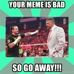 CM Punk Apologize! - YOUR MEME IS BAD SO GO AWAY!!!