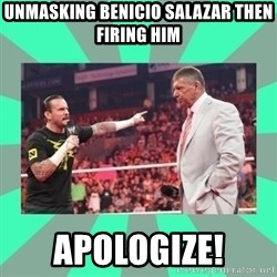 CM Punk Apologize! - UNMASKING BENICIO SALAZAR THEN FIRING HIM APOLOGIZE!