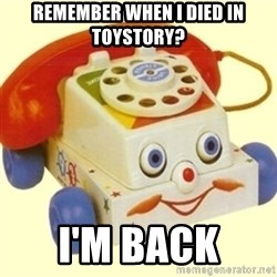 Sinister Phone - REMEMBER WHEN I DIED IN TOYSTORY? I'M BACK