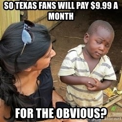 skeptical black kid - So Texas fans will pay $9.99 a Month for the obvious?