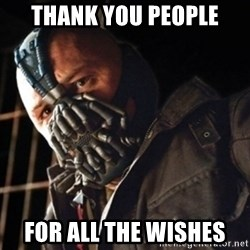 Only then you have my permission to die - Thank You People for all the wishes