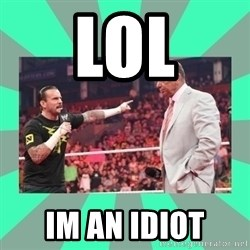CM Punk Apologize! - LOL IM AN IDIOT