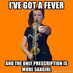 SaxGirl - i've got a fever and the only prescription is more saxgirl