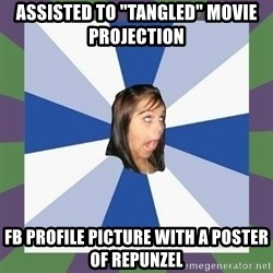 "Annoying FB girl - Assisted to ""tangled"" movie projection  fb profile picture with a poster of repunzel"