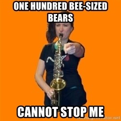 SaxGirl - One hundred bee-sized bears cannot stop me