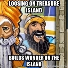 aoeotrollface - loosing on treasure island builds wonder on the island