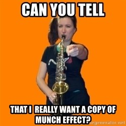 SaxGirl - CAN YOU TELL that I  really want a copy of munch effect?