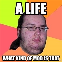 Butthurt Dweller - a life what kind of mod is that